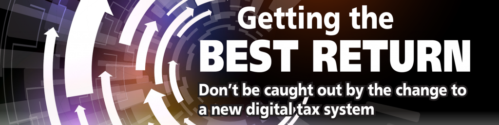 getting the best return don't be caught out by the change to a new digital tax system